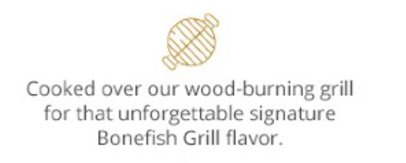 Cooked over our wood-burning grill for that unforgettable signature Bonefish Grill flavor.